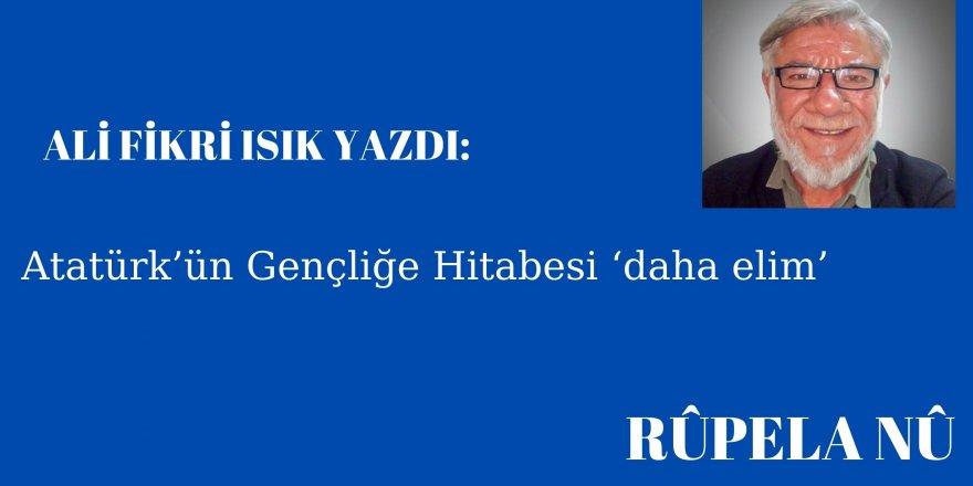 Atatürk'ün Gençliğe Hitabesi 'daha elim'