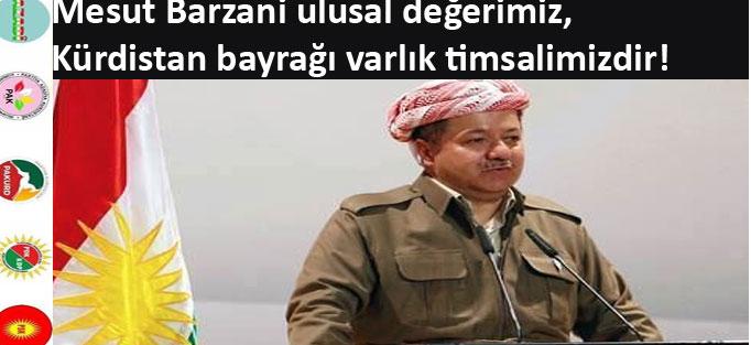 """""""Mesut Barzani ulusal değerimiz, Kürdistan bayrağı varlık timsalimizdir"""""""