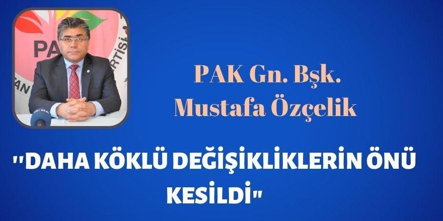 """PAK Gn. Bşk. Mustafa Özçelik ''Daha köklü değişikliklerin önü kesildi"""""""