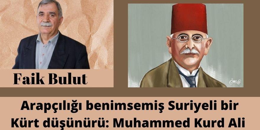 Faik Bulut: Arapçılığı benimsemiş Suriyeli bir Kürt düşünürü: Muhammed Kurd Ali