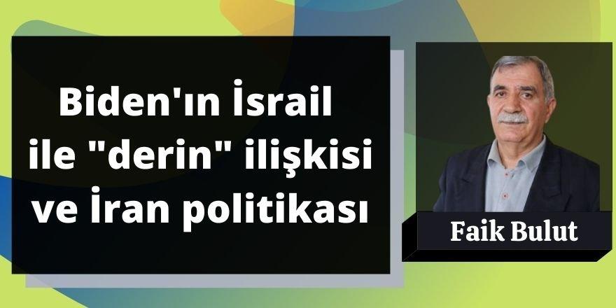 """Faik Bulut:Biden'ın İsrail ile """"derin"""" ilişkisi ve İran politikası"""
