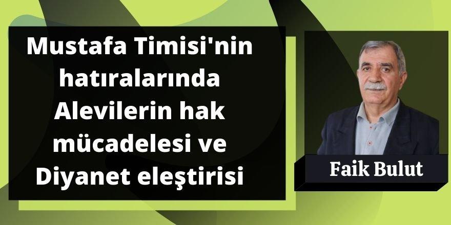 Faik Bulut: Mustafa Timisi'nin hatıralarında Alevilerin hak mücadelesi ve Diyanet eleştirisi