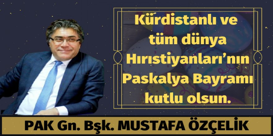 PAK Gn. Bşk. Mustafa Özçelik'ten Paskalya Bayramı mesajı