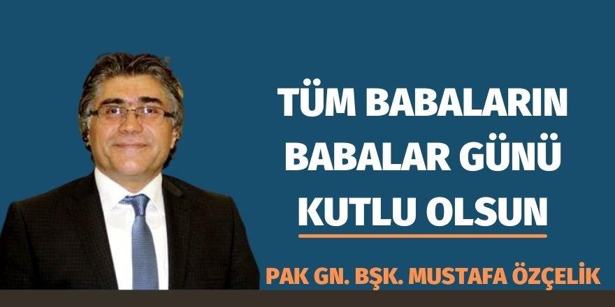 PAK Genel Başkanı Mustafa Özçelik: Tüm Babaların Babalar Günü Kutlu Olsun