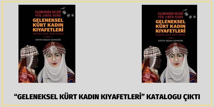 """""""GELENEKSEL KÜRT KADIN KIYAFETLERİ"""" KATALOGU ÇIKTI"""