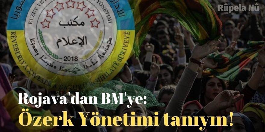 Rojava'dan BM'ye: Özerk Yönetimi tanıyın!