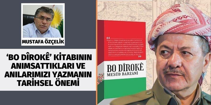 Mustafa Özçelik: 'Bo Dîrokê' kitabının anımsattıkları ve anılarımızı yazmanın tarihsel önemi