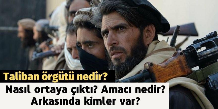 Taliban örgütü nedir? Nasıl ortaya çıktı? Amacı nedir? Arkasında kimler var?