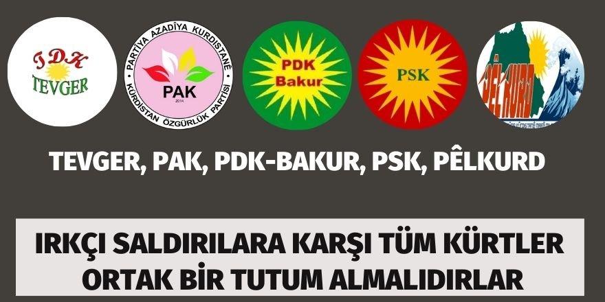 TEVGER, PAK, PDK-BAKUR, PÊLKURD, PSK: Irkçı saldırılara karşı tüm Kürtler ortak bir tutum almalıdırlar