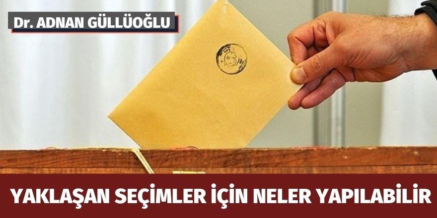Dr. Adnan Güllüoğlu: Yaklaşan seçimler için neler yapılabilir