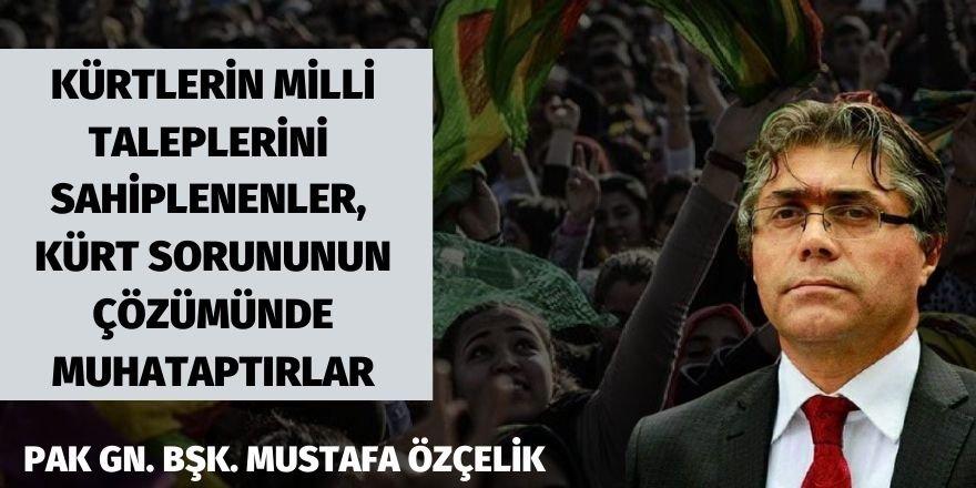 PAK Gn. Bşk. Mustafa Özçelik: Kürtlerin milli taleplerini sahiplenenler Kürt sorununun çözümünde muhataptırlar