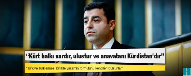 Demirtaş: Kürt halkı vardır, ulustur ve anavatanı Kürdistan'dır