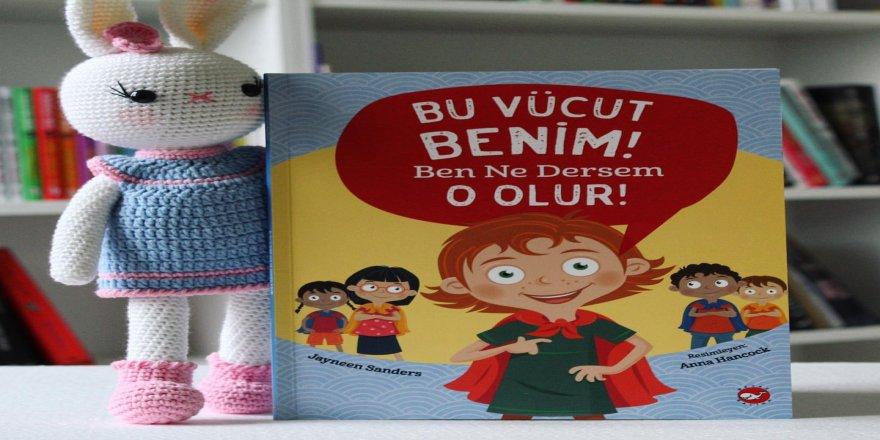 """Çocuklar için """"Bu Vücut Benim, Ben Ne Dersem O Olur"""" kitabı çıktı"""